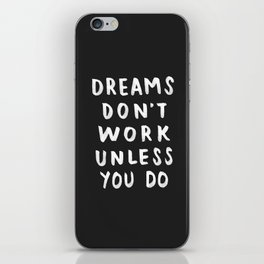 Dreams Don't Work Unless You Do - Black & White Typography 01 iPhone Skin