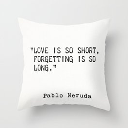 Pablo Neruda quote about love and forgetting Throw Pillow