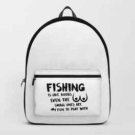 Fishing Is Like Boobs Backpack