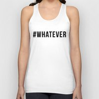 whatever Tank Tops featuring WHATEVER by #ARTIST