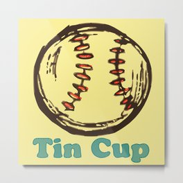 Tin Cup: the greatest movie of all time? Metal Print
