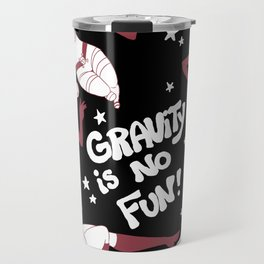 Gravity is No Fun! Travel Mug