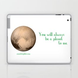 Pluto - You Will Always Be a Planet To Me Laptop & iPad Skin