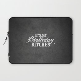 It's my birthday bitches, the perfect birthday gift Laptop Sleeve
