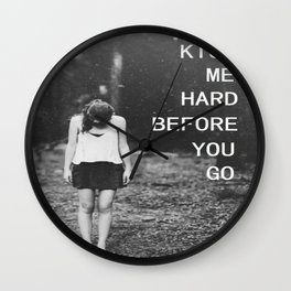 Kiss me hard before you go Wall Clock