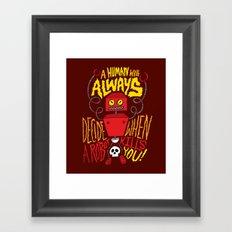 A Human Will Always Decide When A Robot Kills You. Framed Art Print