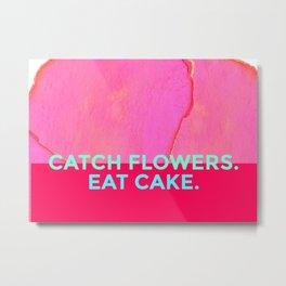 Catch Flowers, Eat Cake! Metal Print