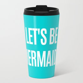 Let's Be Mermaids (Turquoise) Travel Mug