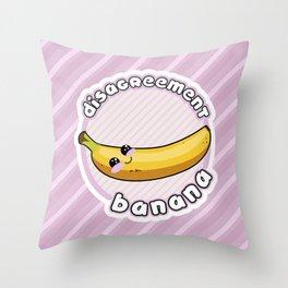 DISAGREEMENT BANANA Throw Pillow