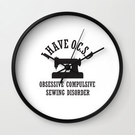 I Have Obsessive Compulsive Sewing Disorder Wall Clock
