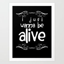 I Just Wanna Be Alive - light on dark Art Print