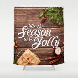Tis the Season to be Jolly Shower Curtain