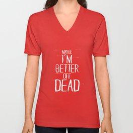 Better Off Dead Unisex V-Neck