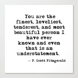 The finest, loveliest, tenderest and most beautiful person - F Scott Fitzgerald Canvas Print
