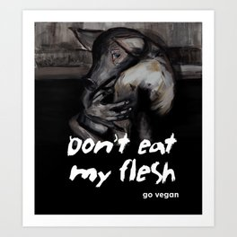 Don't eat my flesh, go vegan! Art Print