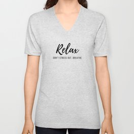Relax. Don't Stress Out. Breathe. Quote Black Typography Unisex V-Neck