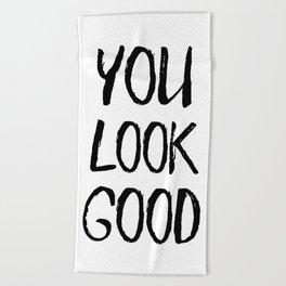 You Look Good Beach Towel