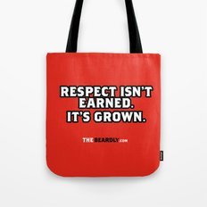 RESPECT ISN'T EARNED. IT'S GROWN. Tote Bag