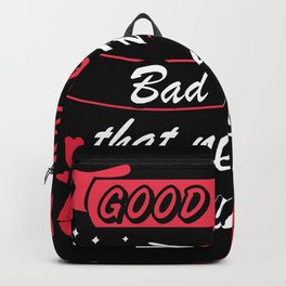 Good Girls Are Bad Girls Backpack