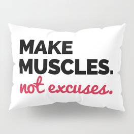 Make Muscles Gym Quote Pillow Sham