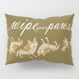 Wipe your paws Pillow Sham