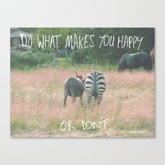 Do what makes you happy. Or don't. Canvas Print