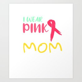 Breast Cancer Awareness I Wear Pink For My Mom Gift Product Art Print