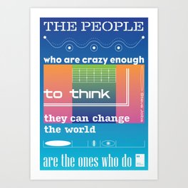 The people who are crazy enough to think they can change the world are the ones who do Art Print