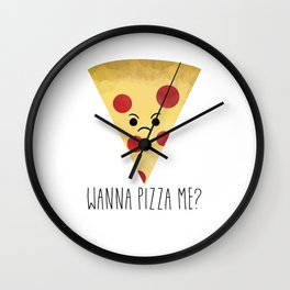 Wanna Pizza Me? Wall Clock