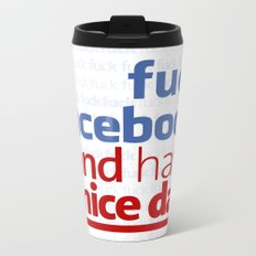 Fuck facebook and have a nice day Metal Travel Mug