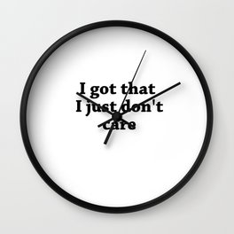 got That just dont care Wall Clock