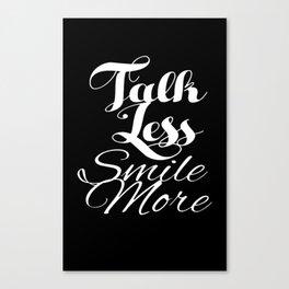 Talk Less, Smile More Canvas Print