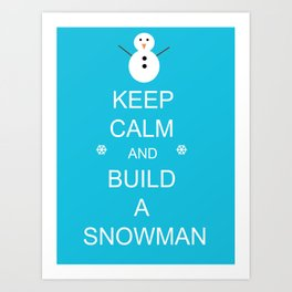 Keep Calm and Build a Snowman Art Print