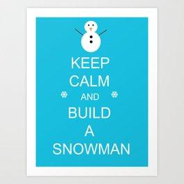 Keep Calm and Build a Snowman Art Print