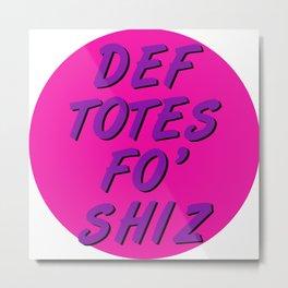 Def Totes Fo' Shiz Metal Print