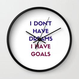 I DO NOT HAVE DREAMS I HAVE GOALS Wall Clock