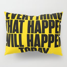 Everything that happen will happen today - Brian eno Quote Pillow Sham