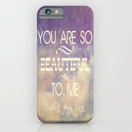 You Are So Beautiful... To Me iPhone & iPod Case
