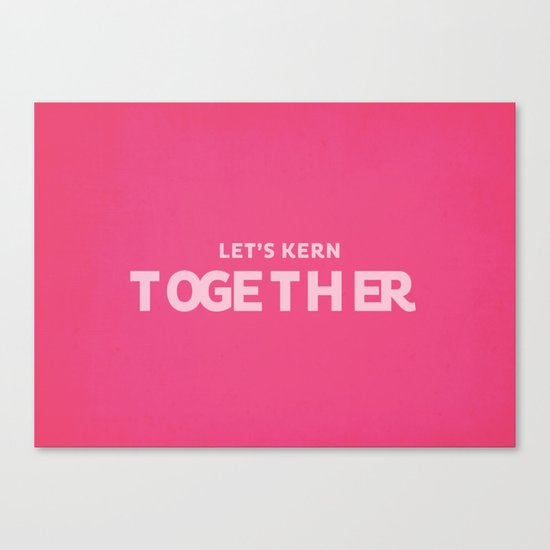 Let's kern together Canvas Print