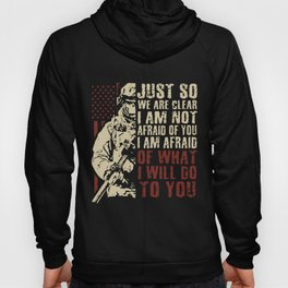 just so we are clear I am not afraid of you I am afraid of what I will go to you hockey t-shirts Hoody