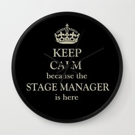 THE STAGE MANAGER IS HERE (Keep Calm) Wall Clock