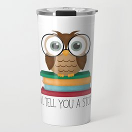 Owl Tell You A Story... Travel Mug