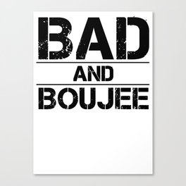 Bad and boujee Canvas Print