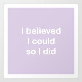 I believed - light lavender Art Print