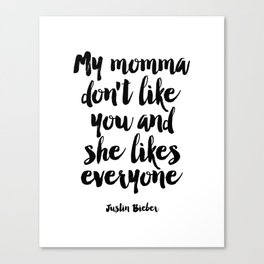 Justin Quote,My Mama Don't Like You And She Likes Everyone,Bieber Song Lyrics,Quote Prints, Canvas Print
