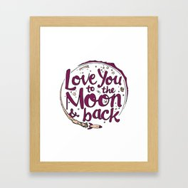 Love You to the Moon & Back...Merlot & Peach Framed Art Print