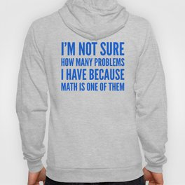 I'M NOT SURE HOW MANY PROBLEMS I HAVE BECAUSE MATH IS ONE OF THEM (Blue) Hoody
