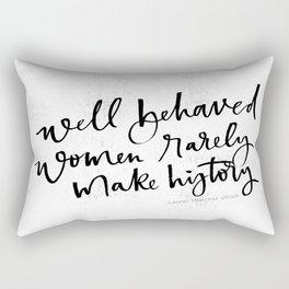 Well Behaved Women Rarely Make History Rectangular Pillow