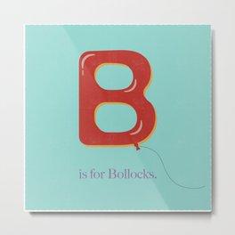B is For Bollocks Metal Print