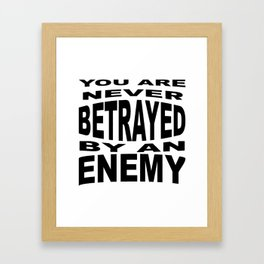 You Are Never Betrayed By An Enemy Framed Art Print
